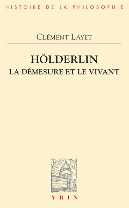 """New release: Clément Layet, """"Hölderlin. La démesure et le vivan"""" (Editions Vrin, 2020)"""