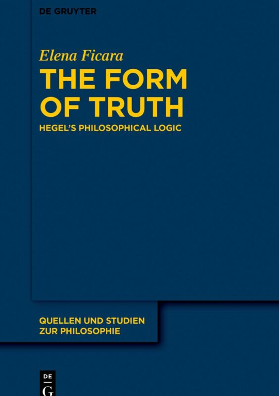 "New Release: Elena Ficara, ""The Form of Truth. Hegel's Philosophical Logic"" (De Gruyter, 2020)"