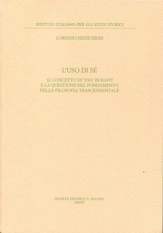 NEW RELEASE: Lorenzo Pizzichemi, L'uso di sé. Il concetto di 'uso' in Kant e la questione del fondamento della filosofia trascendentale (Mullino, 2020)