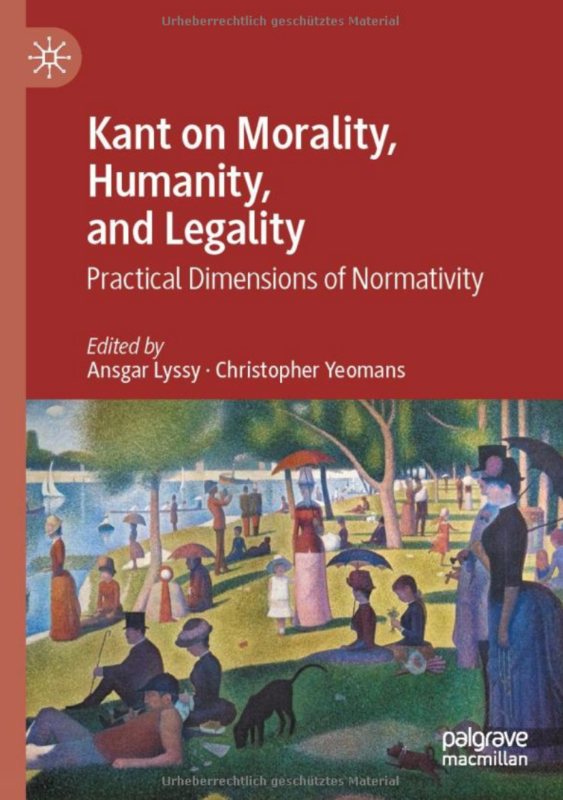 "NEW RELEASE: Lyssy, Ansgar, Yeomans, Christopher (Eds.), ""Kant on Morality, Humanity, and Legality"" (PALGRAVE, 2020)"