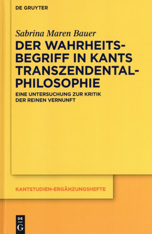 """NEW RELEASE: Sabrina Maren Bauer: """"The Notion of Truth in Kant's Transcendental Philosophy: An Inquiry on the 'Critique of Pure Reason'"""" (De Gruyter, 2020) 1"""
