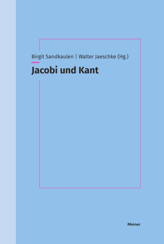 """New Release: Birgit Sandkaulen, Walter Jaeschke (eds.), """"Jacobi und Kant"""" (Meiner, 2021)"""