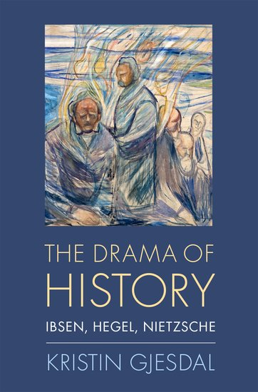 "NEW RELEASE: Kristin Gjesdal ""The Drama of History. Ibsen, Hegel, Nietzsche"" (Oxford University Press, 2021)"