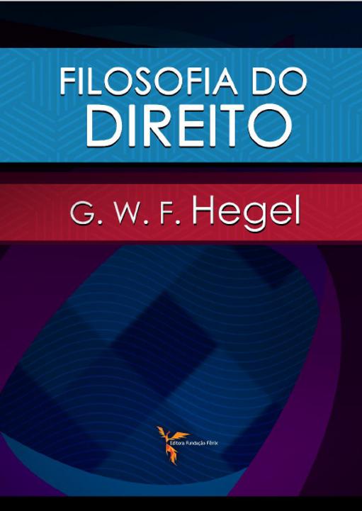 """NEW RELEASE: G. W. F. Hegel: """"Filosofia do Direito"""" (Fundação Fênix, 2021)"""