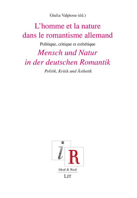 """New Release: GIULIA VALPIONE (ED.), """"Mensch und Natur in der deutschen Romantik. L'homme et la nature dans le romantisme allemand. Politik, Kritik und Ästhetik. Politique, critique et esthétique"""" (LIT VERLAG, 2020)"""