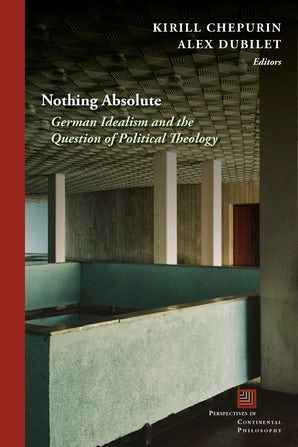"""New Release: Kirill Chepurin, Alex Dubilet (eds.), """"Nothing Absolute and the Question of Political Theology"""" (Fordham University Press, 2021)"""