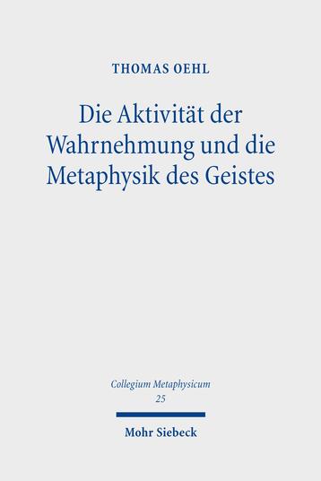 """New releases: Thomas Oehl, """"Die Aktivität der Wahrnehmung und die Metaphysik des Geistes"""" (Mohr Siebeck, 2021)"""