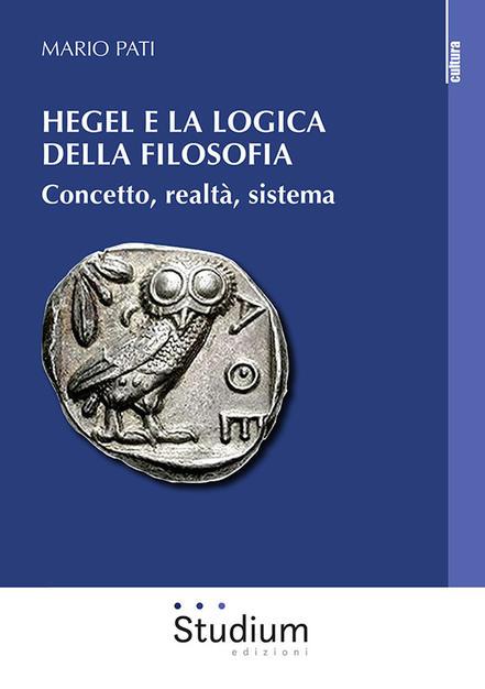 """NEW RELEASE: Mario Pati, """"Hegel e la logica della filosofia. Concetto, realtà, sistema"""" (Studium, 2021)"""