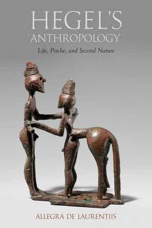 "New Release: Allegra de Laurentiis, ""Hegel's Anthropology. Life, Psyche, and Second Nature"" (Northwestern University Press, 2021)"