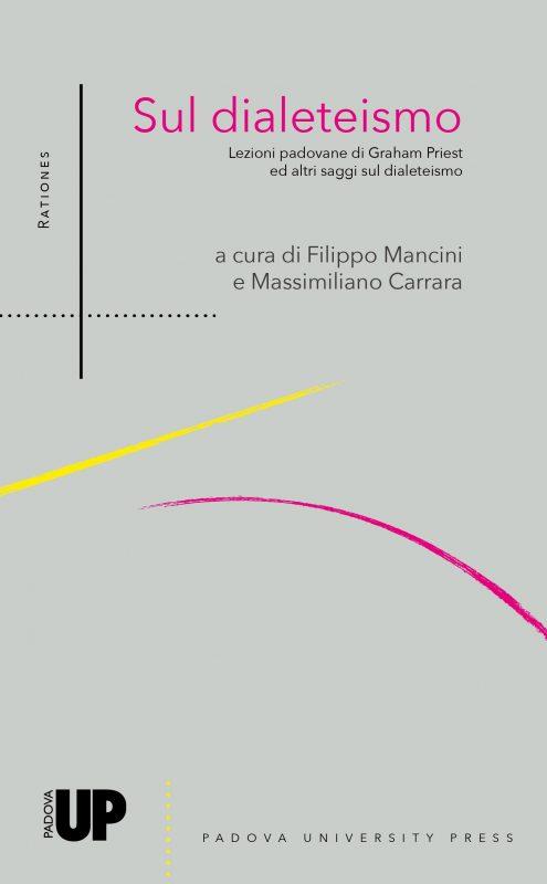 """New release: Filippo Mancini, Massimiliano Carrara (eds.), """"Sul dialeteismo. Lezioni padovane di Graham Priest e altri saggi sul dialeteismo"""" (Padova University Press, 2021)"""