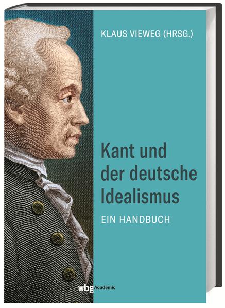 """New Release: Klaus Vieweg (ed.), """"Kant und der Deutsche Idealismus. Ein Handbuch"""" (wbg , 2021)"""