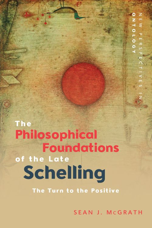 "New Release: Sean J. McGrath, ""The Philosophical Foundations of the Late Schelling"" (Edinburgh University Press, 2021)"