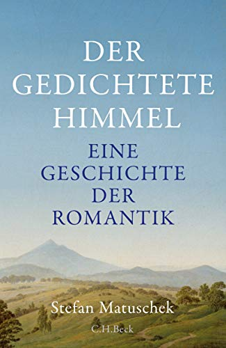 """New Release: Stefan Matuschek, """"Der gedichtete Himmel. Eine Geschichte der Romantik"""" (Beck, 2021)"""