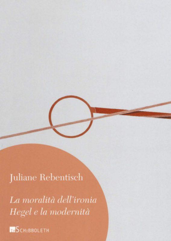 """Book Presentation: Juliane Rebentisch, """"La moralità dell'ironia. Hegel e la modernità"""" (Rome, 24 September, 2021) 1"""