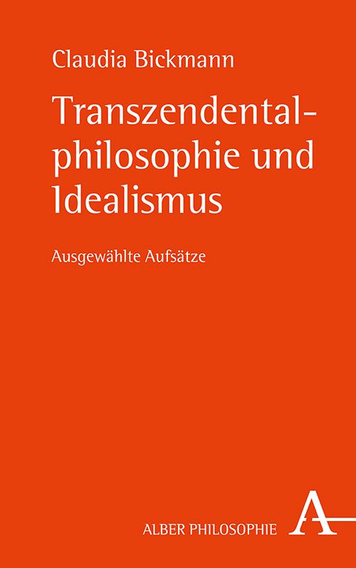 """New Release: Claudia Bickmann, """"Transzendentalphilosophie und Idealismus"""" (Verlag Karl Alber, 2021)"""