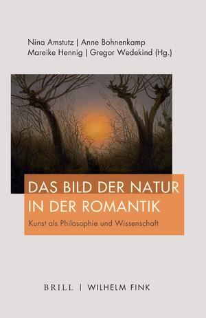 """NEW RELEASE: NINA AMSTUTZ, ANNE BOHNENKAMP, MAREIKE HENNING, GREGOR WEDEKIND, """"DAS BILD DER NATUR IN DER ROMANTIK"""" (BRILL, 2021)"""