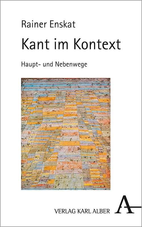 """New Release: Rainer Enskat: """"Kant im Kontext. Haupt- und Nebenwege"""" (Karl Alber, 2021)"""