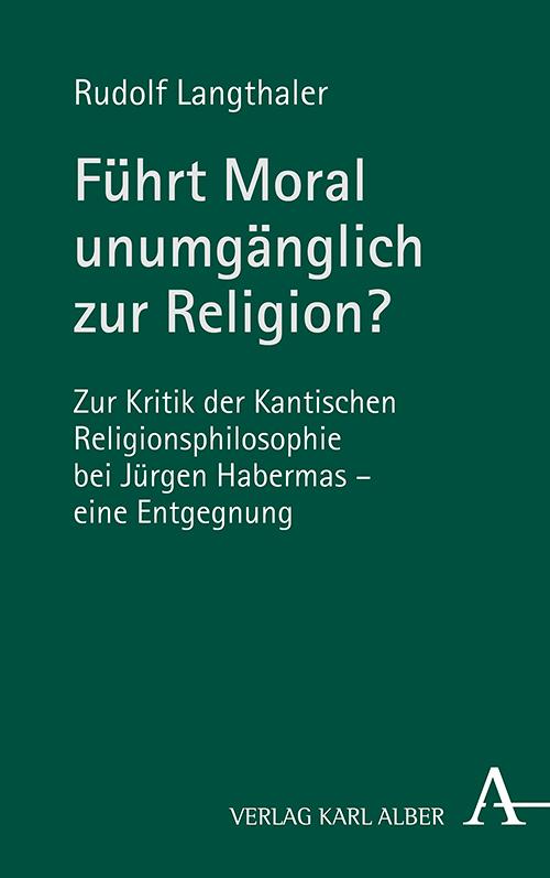 """New Release: Rudolf Langthaler, """"Führt Moral unumgänglich zur Religion?"""" (Verlag Karl Alber, 2021)"""