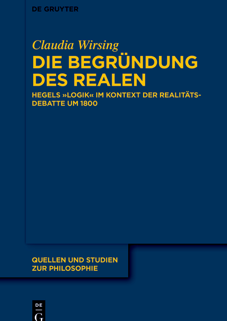 """New Release: Claudia Wirsing: """"Die Begründung des Realen. Hegels """"Logik"""" im Kontext der Realitätsdebatte um 1800"""", De Gruyter, Quellen und Studien zur Philosophie, Bd. 147 (2021))"""