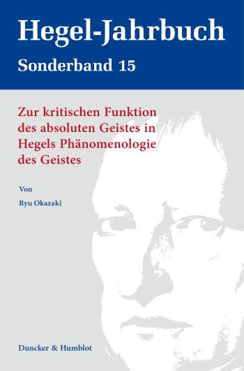 New Release: Ryu Okazaki, Zur kritischen Funktion des absoluten Geistes in Hegels Phänomenologie des Geistes, Hegel-Jahrbuch Sonderband, Volume 15 (2021)