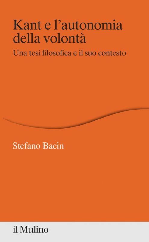 """New Release: Stefano Bacin, """"Kant e l'autonomia della volontà"""" (il Mulino, 2021)"""